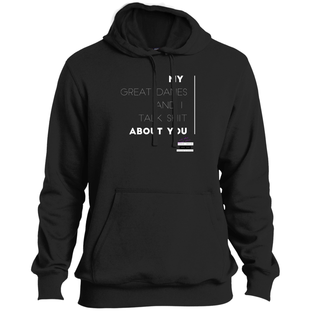 My Great Danes & I Talk Shit About You Hoodie