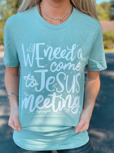 We Need A Come To Jesus Meeting Tee