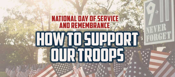Honor Your Troops with Ways To Give Back On National Day Of Service And Remembrance