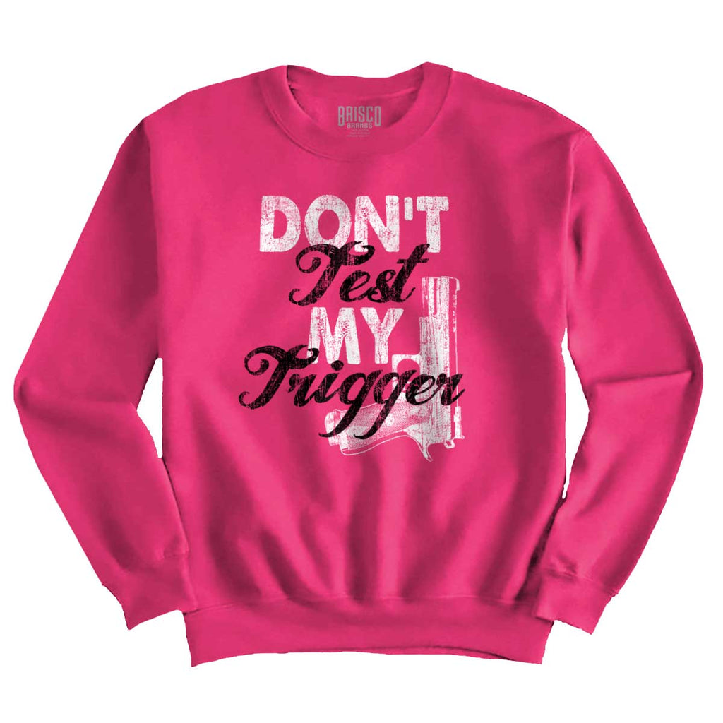 Heliconia|Dont Test My Trigger Crewneck Sweatshirt|Tactical Tees
