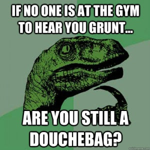 gym grunting douchebag pet peeve