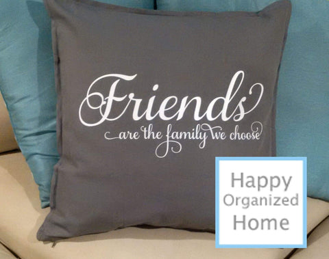 Friends are the Family we choose.  Home Decor Pillow