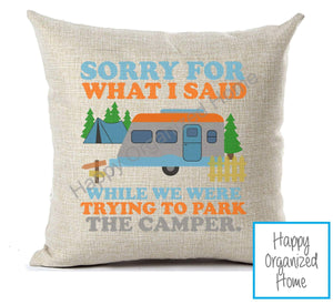 I'm sorry for what I said when we were parking the camper Home Decor Pillow