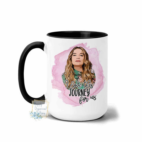 I love this journey for us  - Coffee and Tea Mug
