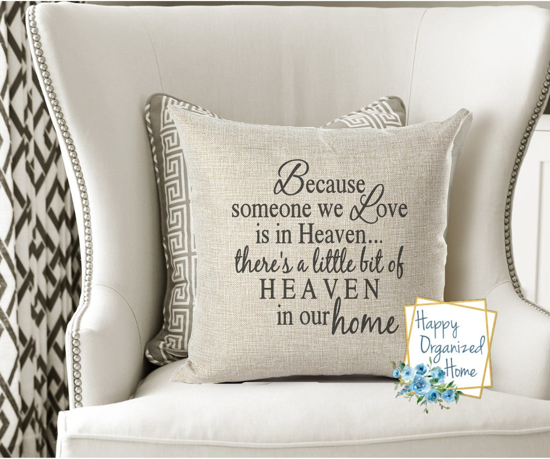 Because someone we love is in heaven, there is a little bit of Heaven in our home -  Home Decor Pillow