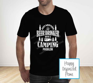 Just a Beer Drinker with a camping problem -  Father's Day T-shirt