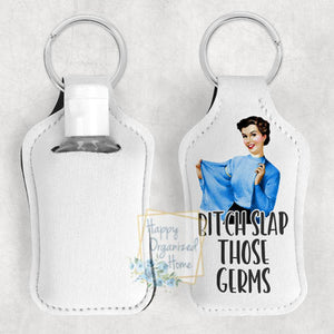 Bitch Slap Those Germs-  Hand Sanitizer Holder Key chain. Includes plastic refillable Bottle.