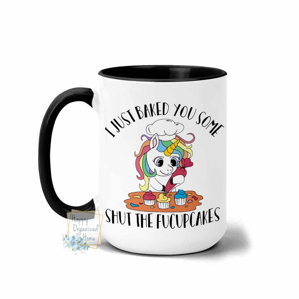 I just baked you some shut the fucupcakes  - Coffee Tea Mug