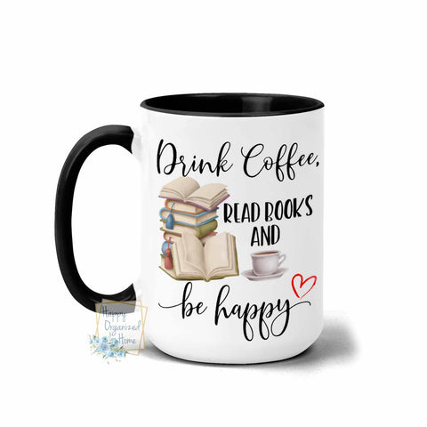 Drink Coffee, Read Books and Be Happy - Coffee Tea Mug
