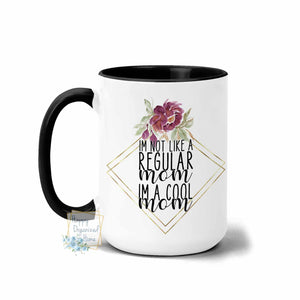 I'm not like a regular Mom, I am a cool Mom - Coffee Mug  Tea Mug
