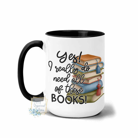 Yes I really do need all of these books - Coffee Tea Mug