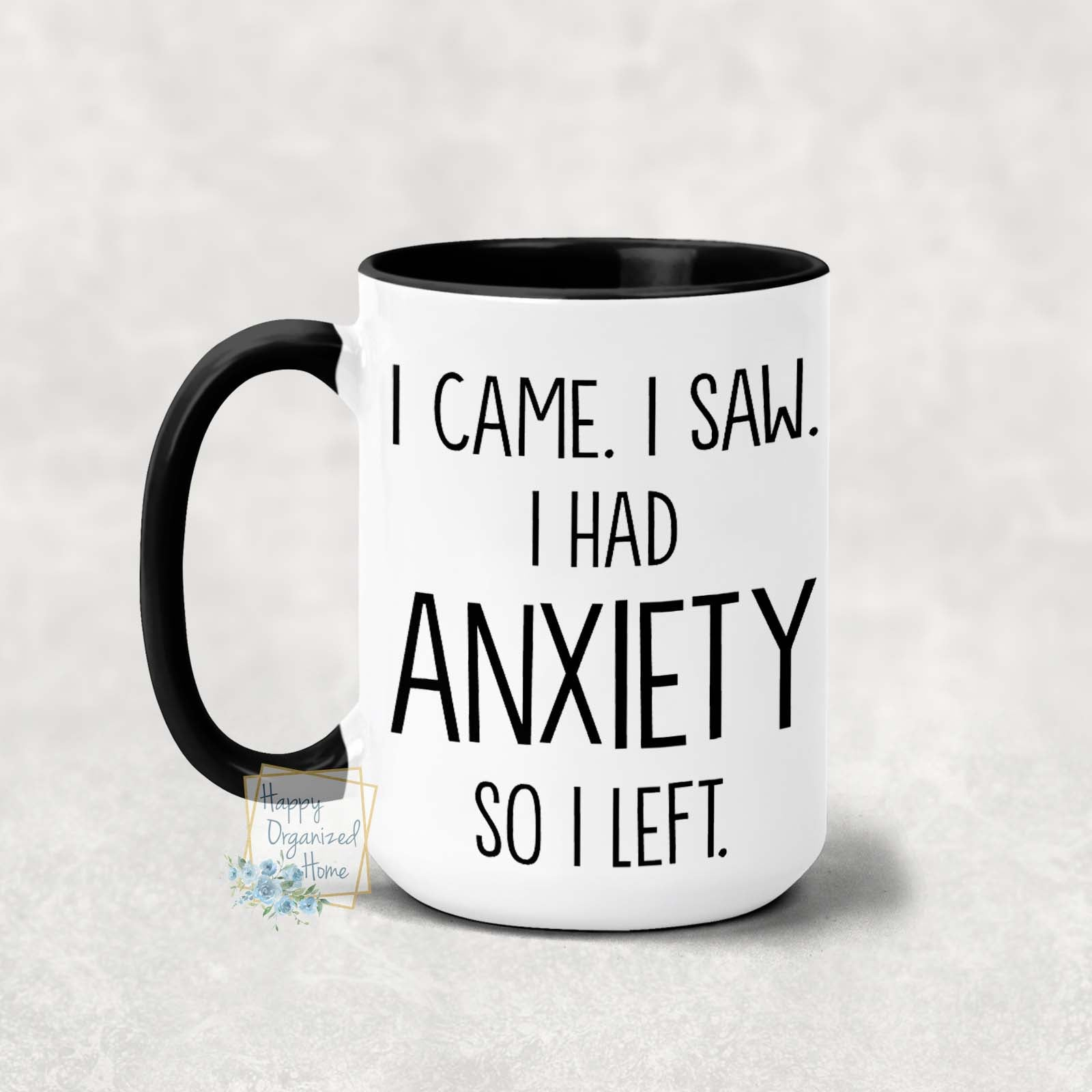 I Came, I Saw, I had anxiety so I left - Coffee Tea Mug
