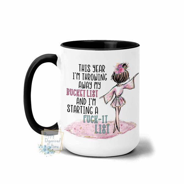 This Year I'm Throwing away my Bucket list and I'm starting a Fuck-It List - Coffee Tea Mug