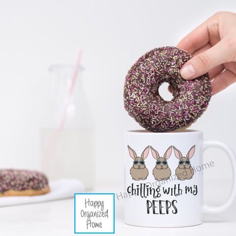 Chillin' with my peeps - Easter Printed Mug