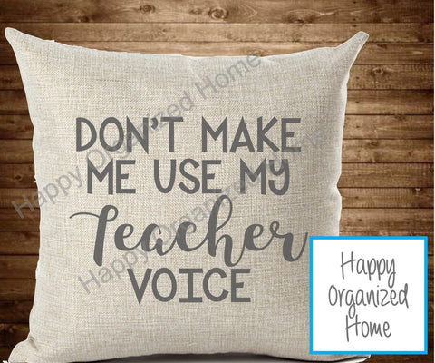 Don't make me use my teacher voice - throw pillow