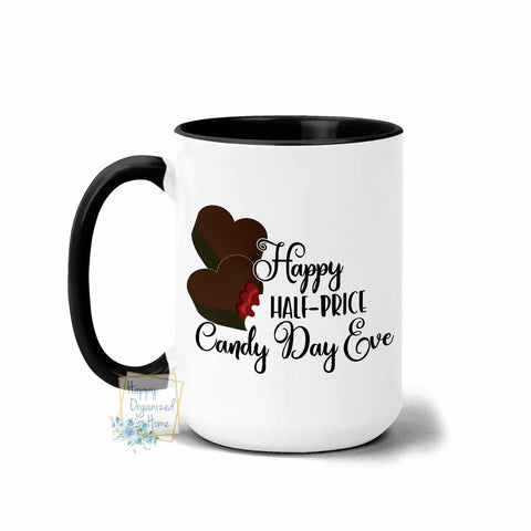 Happy Half-price Candy Day Eve- Coffee and Tea Mug