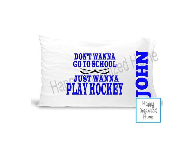 Don't Wanna Go To School Just want to play Hockey Pillow case
