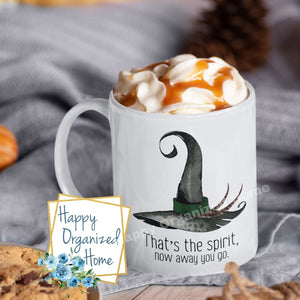 That's the spirit  now away you go - Fall  Halloween Mug