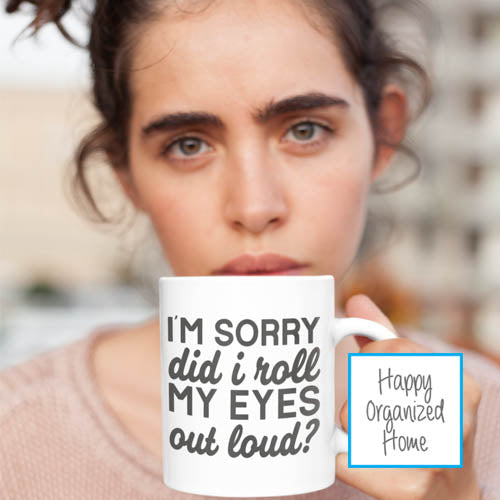 I'm sorry, did I roll my eyes out loud - Ceramic Mug