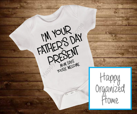 I'm your Father's Day present. Mom say's you're welcome - Onesie
