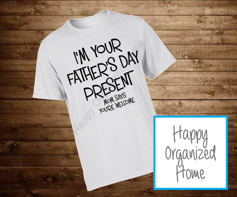 I'm your father's day present. Mom Says you're welcome - Toddler and Youth