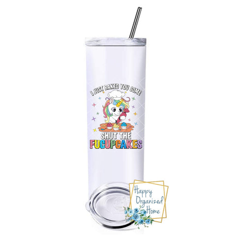 I just baked you some shut the fucupcakes - Insulated tumbler with metal straw
