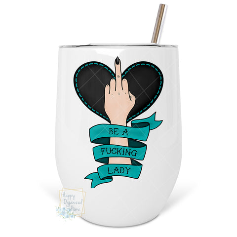 Be A fucking Lady! - Insulated Wine Tumbler