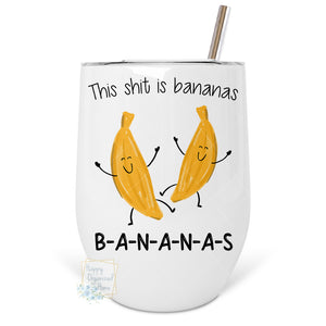 This Shit is Bananas B A N A N A S - Insulated Wine Tumbler