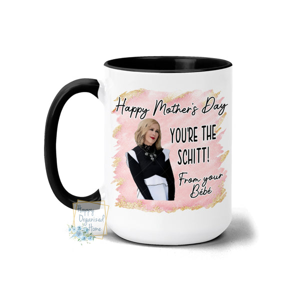Happy Mother's Day. You're the Schitt! From your Bebe - Coffee Tea Mug