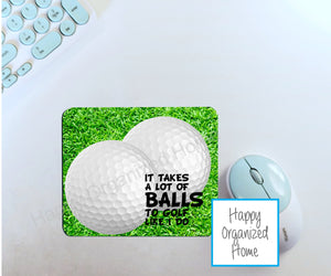 It takes a lot of balls to golf like I do - Mouse Pad