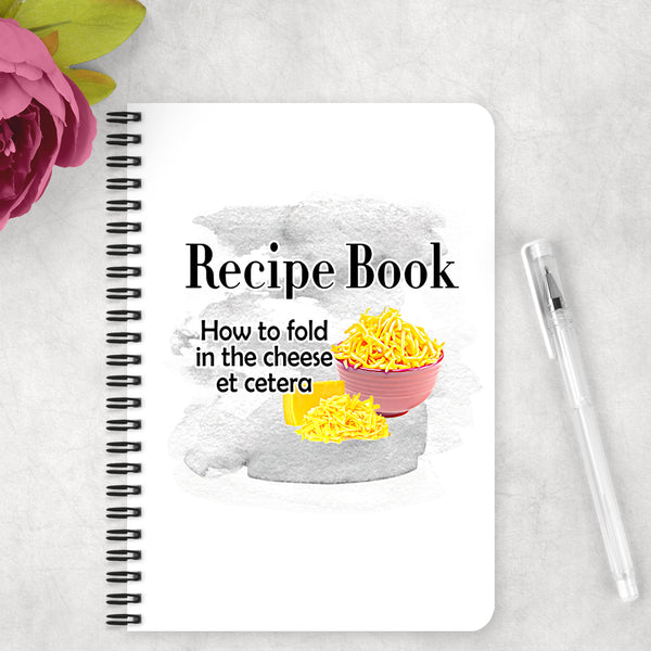 Recipe Book - How to fold in the cheese et cetera  - Notebook