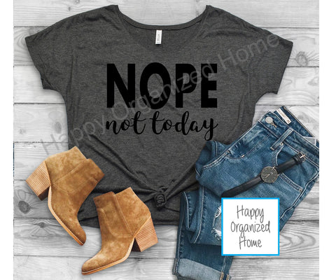 Nope not today - Ladies Slouchy T-shirt