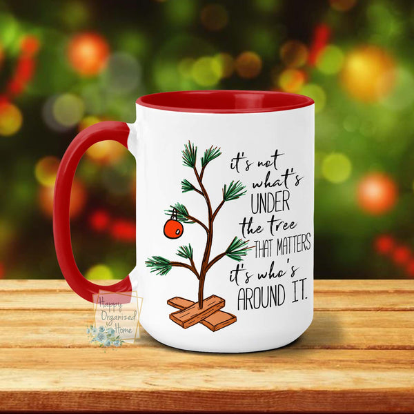 It's not what Is under the tree that matters, It's who's around it - Christmas Mug
