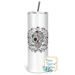 I'm Tough and Ambitious. If that Makes me a bitch OKAY - Insulated tumbler with metal straw