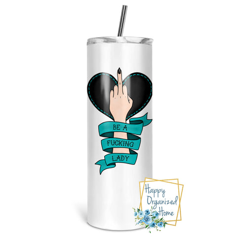 Be A fucking Lady! - Insulated tumbler with metal straw
