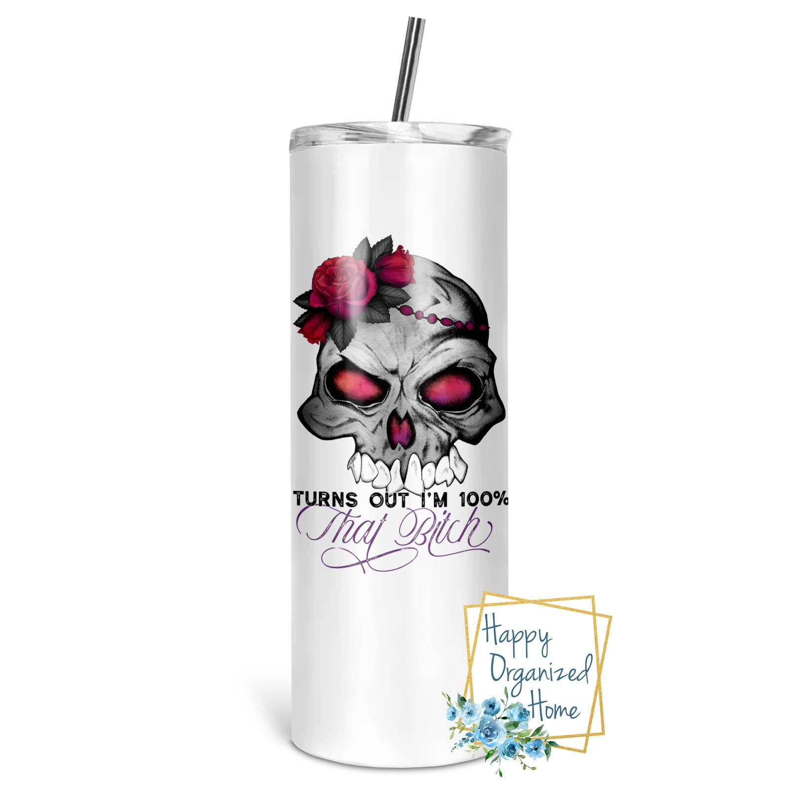 Turns out I am 100% that Bitch! - Insulated tumbler with metal straw