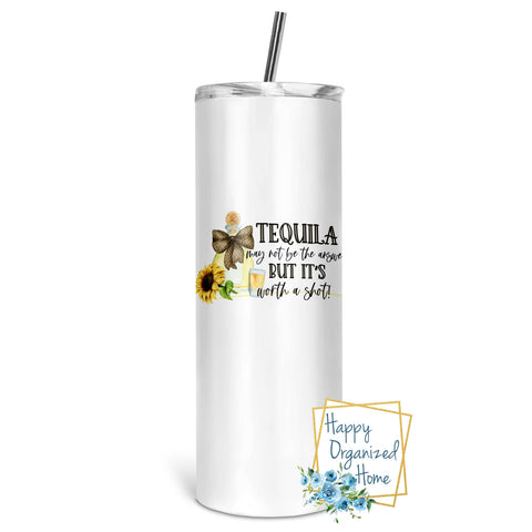 Tequila May not be the answer but it's worth a shot! - Insulated tumbler with metal straw