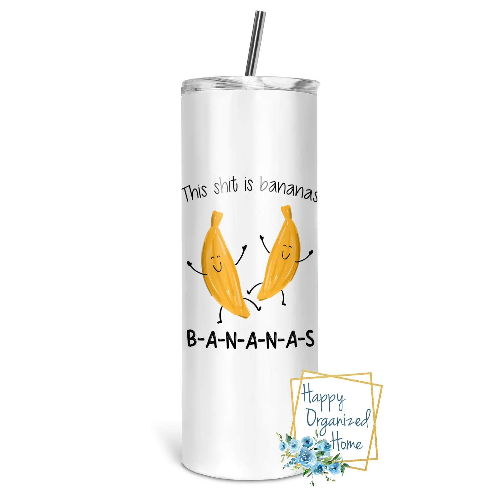This Shit is Bananas B A N A N A S - Insulated tumbler with metal straw