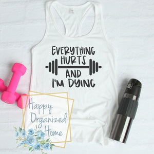 Everything hurts and I am Dying  - Ladies Fitness Exercise tank
