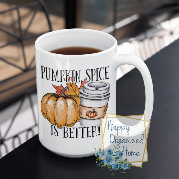 Pumpkin Spice is better   - Fall Mug Coffee Tea Mug