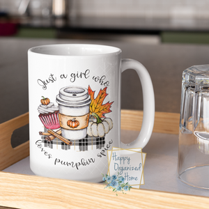 Just a Girl who loves Pumpkin Spice  - Fall mug Coffee Tea Mug