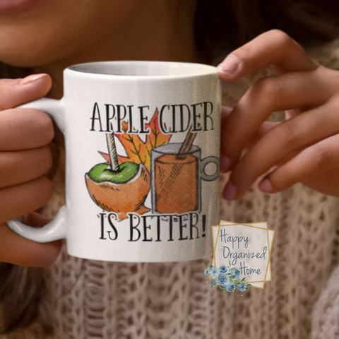 Apple Cider is better - Fall mug Coffee Tea Mug