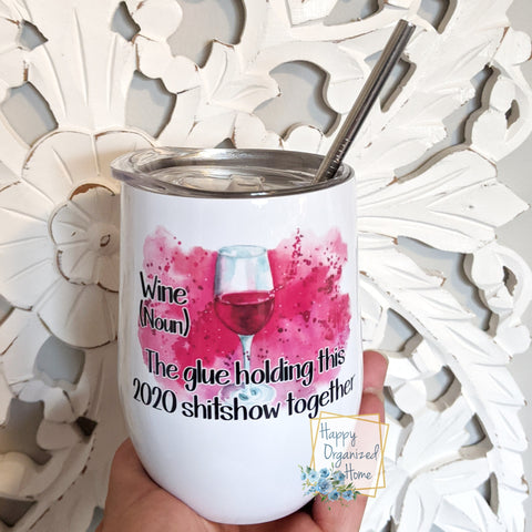 Wine The glue holding this 2020 shitshow together - Insulated Wine Tumbler