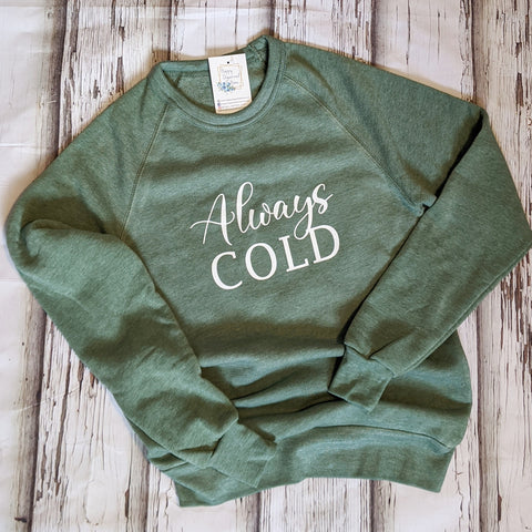 Always Cold  Comfy sweatshirt