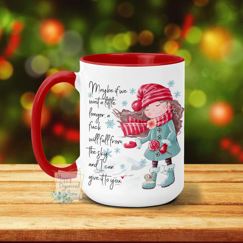 Maybe if we wait a little longer a fuck will fall from the sky and I can give it to you - Christmas Mug