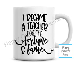 I became a Teacher for the fame and fortune mug