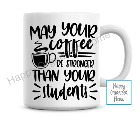 May your coffee be stronger than your students mug