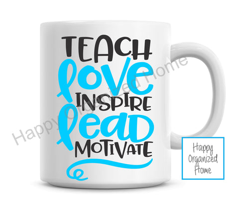 Teach, Love, Inspire, Lead, Motivate. Teacher Mug