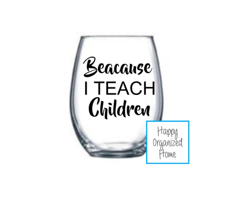 Because I teach Children wine glass