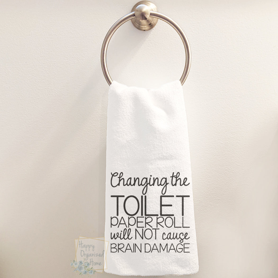Changing the toilet paper roll will not cause Brain Damage - Hand Towel